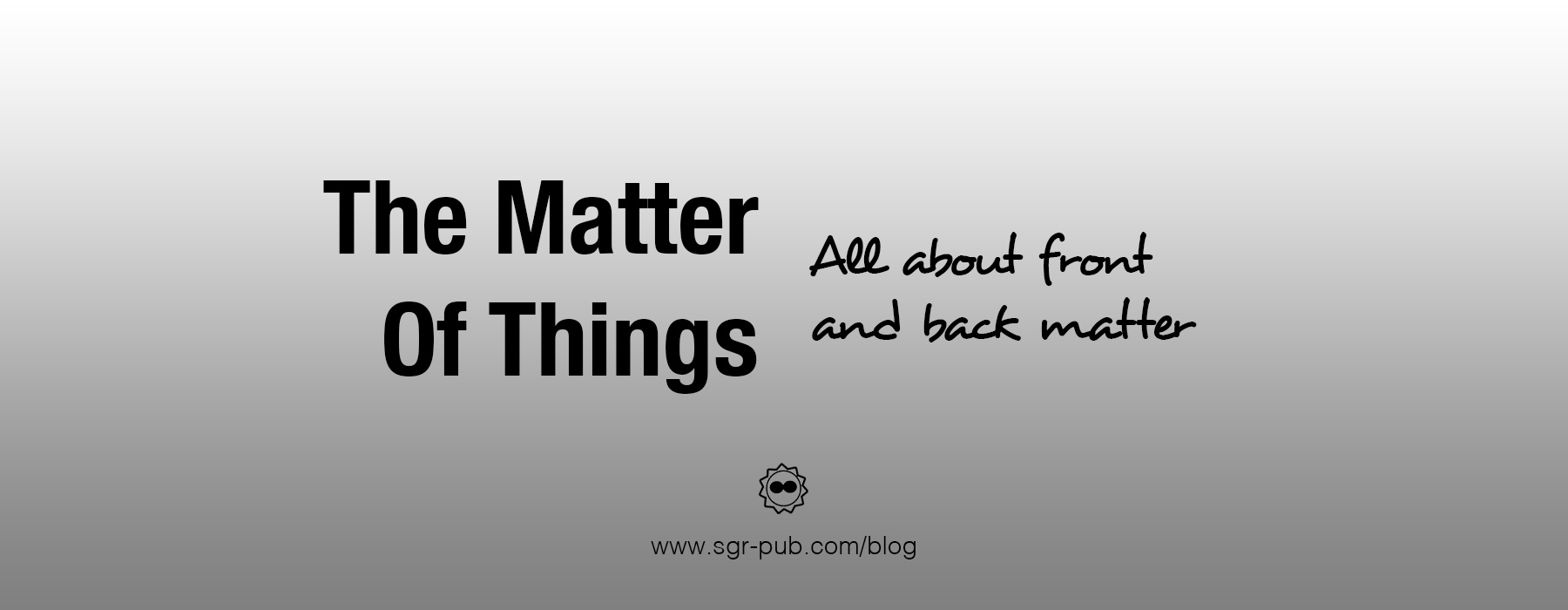 The Matter of Things: All About Front and Back Matter