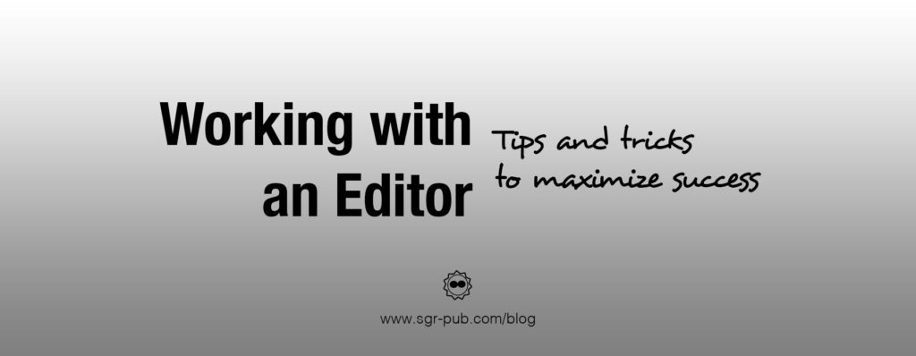 Working with an editor: Tips and tricks to maximize success