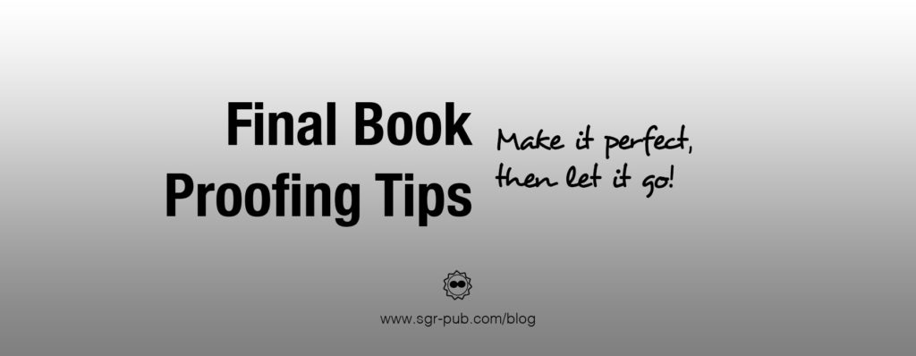 Final book proofing tips: Make it perfect and let it go