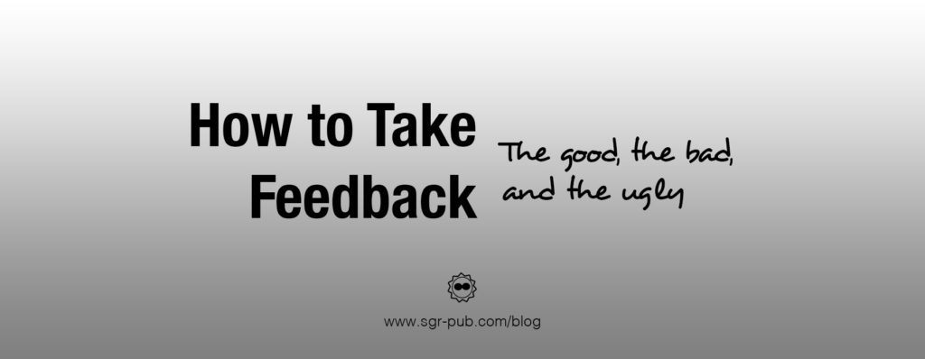How to take feedback: The good, the bad, and the ugly