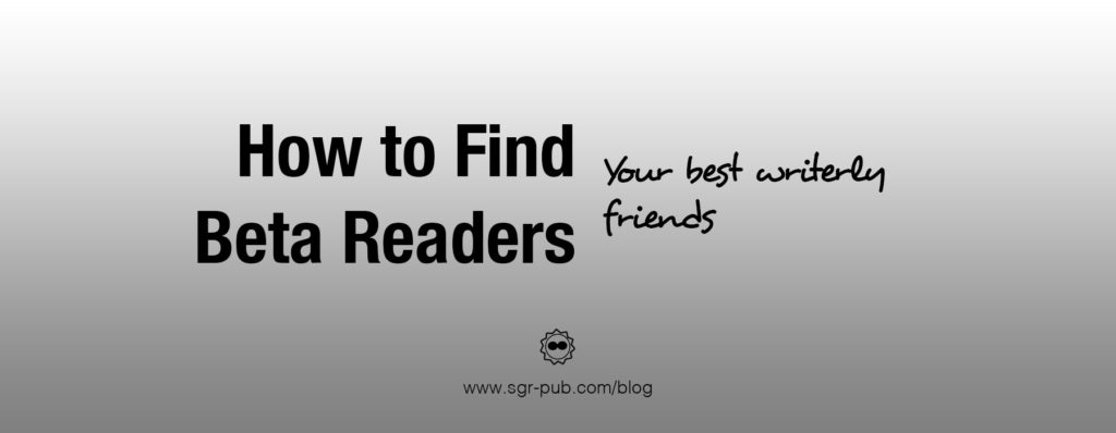 How to find beta readers: Your best writerly friends
